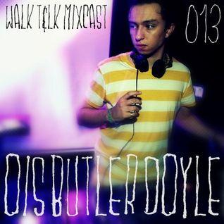 WALK T&LK Mixcast 013 | Ois Butler Doyle