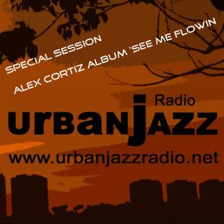 Special Alex Cortiz Late Lounge Session - Urban Jazz Radio Broadcast #13:2