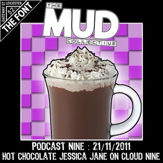 We Are Mud : Podcast 9 : Hot Chocolate Jessica Jane On Cloud Nine : 21/11/2011