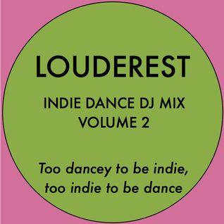 Louderest Indie Dance DJ Mix Volume 2 (Beatport)
