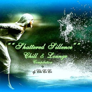 """""""""""SHATTERED SILLENCE"""""""" chill & lounge compilation"""