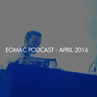 EOMAC PODCAST : APRIL 2016 [TECHNO SPECIAL]