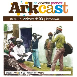 ARKcast # 03 | Jamdown by MasQ
