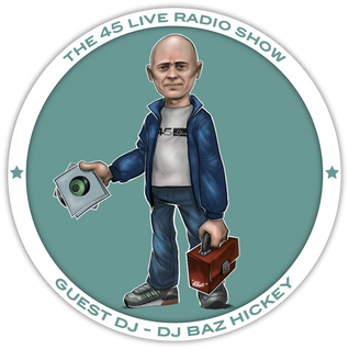 45 Live Radio Show with guest DJ BAZ HICKEY