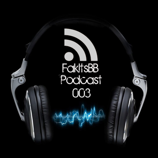 FakItsBB's Podcast 003