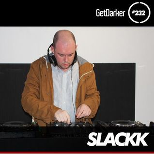 Slackk - GetDarker Podcast 232 [Local Action Takeover]
