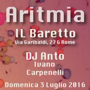 Dj Anto Vs Ivano Carpenelli - 03.07.2016 - ARITMIA a Il Baretto @Confusion