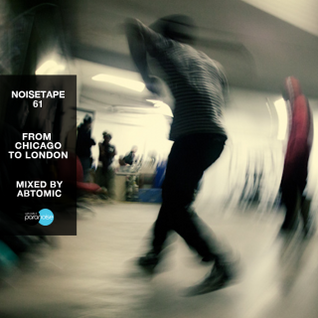 NoiseTape #61 - Abtomic - From Chicago To London