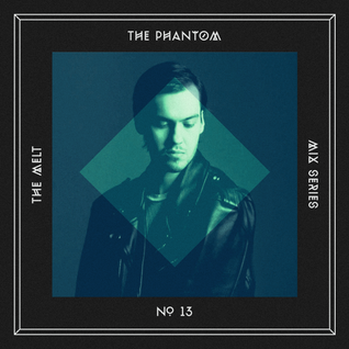 The Melt Mix Series N°13 — The Phantom