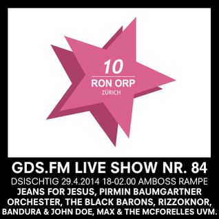 GDS.FM SHOW NR. 84 - 10 JAHRE RON ORP TEIL 1/5 MIT MAX & THE MCFORELLES & TRACK ATTACK