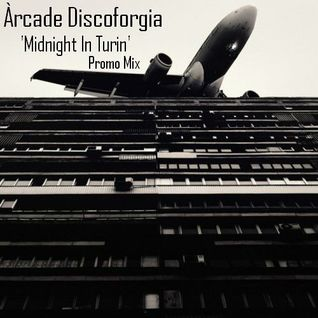 Arcade Discoforgia - Midnight In Turin Promo Mix