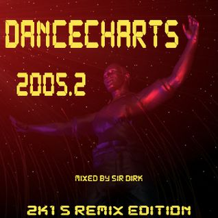 Sir Dirk - DANCECHARTS 2005 Volume Two (2k15 Remix Edition)
