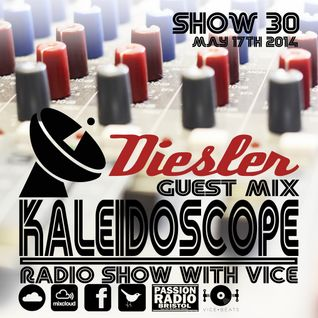 Kaleidoscope Radio Show #30 | 17th May 2014 |Diesler Guest Mix | Passion Radio| Hosted by Vice