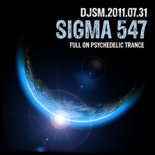 Sigma 547 - a Full on Psychedelic Trance Mix