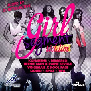 DJ RetroActive - Girl Segment Riddim Mix [Thirty Six Degrees Rec/ZJ Ice] July 2013