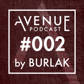 Avenue Podcast 002 mixed by DJ BURLAK