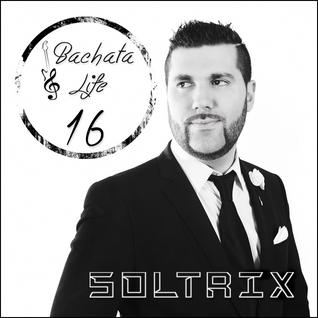 DJ Soltrix - Bachata Life Mixshow 16