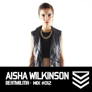 Beatmilitia Mix #012 - Aisha Wilkinson