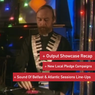 NI Music Weekly: Output Showcase Report, New Pledge Campaigns + Atlantic Sessions Line Up