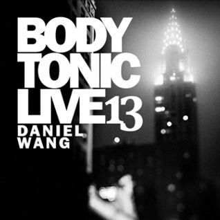 BodytonicLive 13 : Daniel Wang