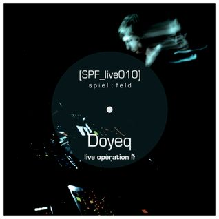 [SPF_live010] spiel:feld´s live operation with ... Doyeq ● live operation II