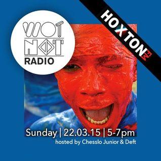 WotNot Radio/Hoxton FM - Deft, Chesslo Junior & Will Davenport 22.03.15