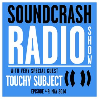 Soundcrash Radio Show Ep. 9 - with Touchy Subject