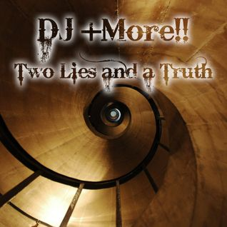 DJ +More!! - Two Lies and a Truth