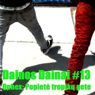 Dainos Dainai #13 Ophex: Popietė tropikų gete