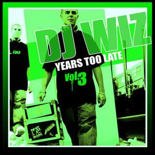 DJ Wiz - Years Too Late Vol.3