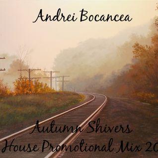 Andrei Bocancea - Autumn Shivers (Deep House Promotional Mix 2016) #1