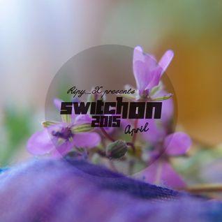 Ripy_X presents Switch On 2015 April