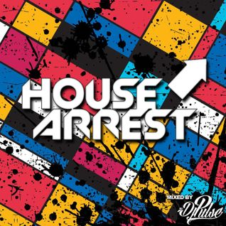 HOUSE ARREST VOLUME ONE - MIXED BY DJPULSE (APRIL 2014)