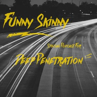 Funny Skinny – Special Podcast For Deep Penetration™