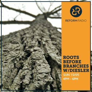 Roots Before Branches w/ Diesler 15th May 2016