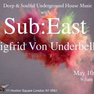 SUB:EAST @ Zigfrid Von Underbelly - 10th May