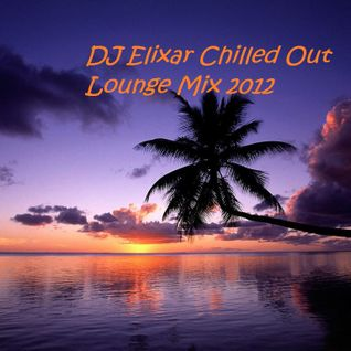Dj Elixar Chilled out Lounge Mix 2012