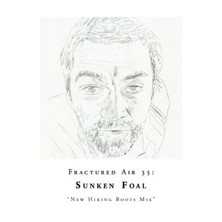 Fractured Air 35: New Hiking Boots Mix (A Mixtape by Sunken Foal)