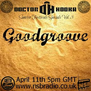 Doctor Hooka's Sunrise Festivals Specials www.nsbradio.co.uk Volume 3 Goodgroove Exclusive Mix