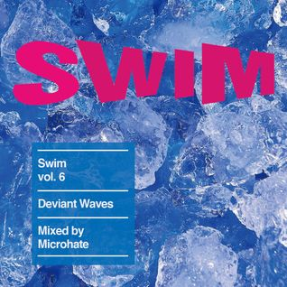 Swim vol. 6 - Deviant Waves mixed by Microhate