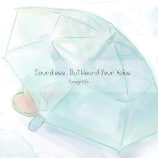 Soundless , But Heard Your Voice