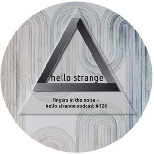 fingers in the noise – hello strange podcast #126