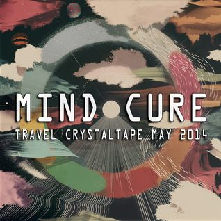 Mind Cure - Travel Crystaltape May 2014