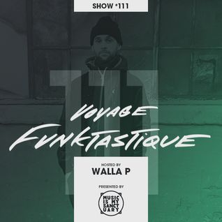 VOYAGE FUNKTASTIQUE - Show #111 (Hosted by Walla P + Guest Set by Francis Oak)