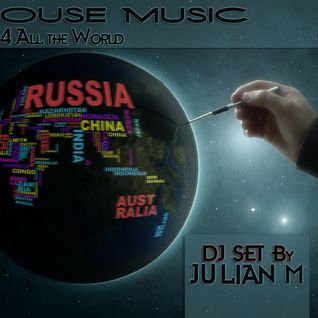 House Music 4 All The World! (Julian M Dj Set)