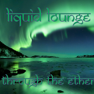 Liquid Lounge - Through The Ether...