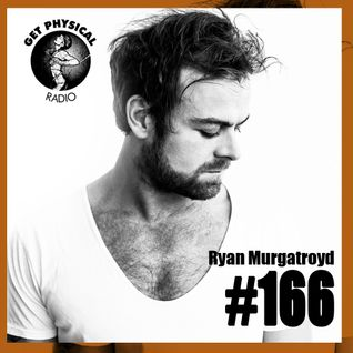 Get Physical Radio #166 mixed by Ryan Murgatroyd