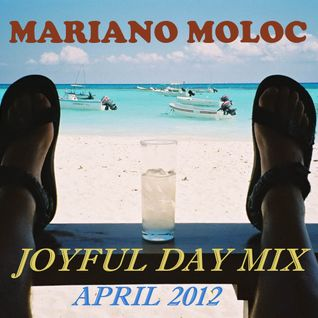 Mariano Moloc - April 2012 'Joyful Day' Mix