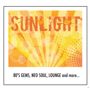 SUNLIGHT! 80's gems, Neo Soul, Lounge and more...