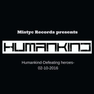 Mistyc Records presents Humankind-Defeating heroes- 02-10-2016 podcast